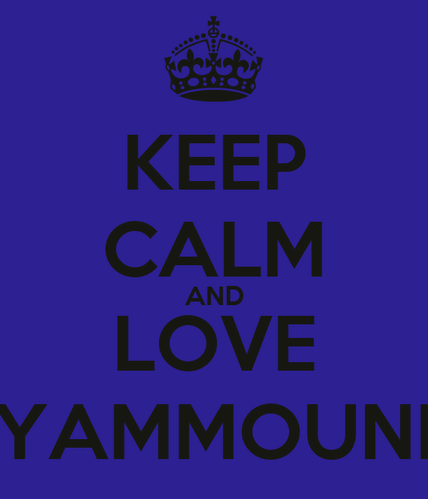 KEEP CALM AND LOVE YAMMOUNI