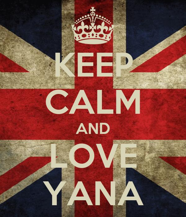 KEEP CALM AND LOVE YANA
