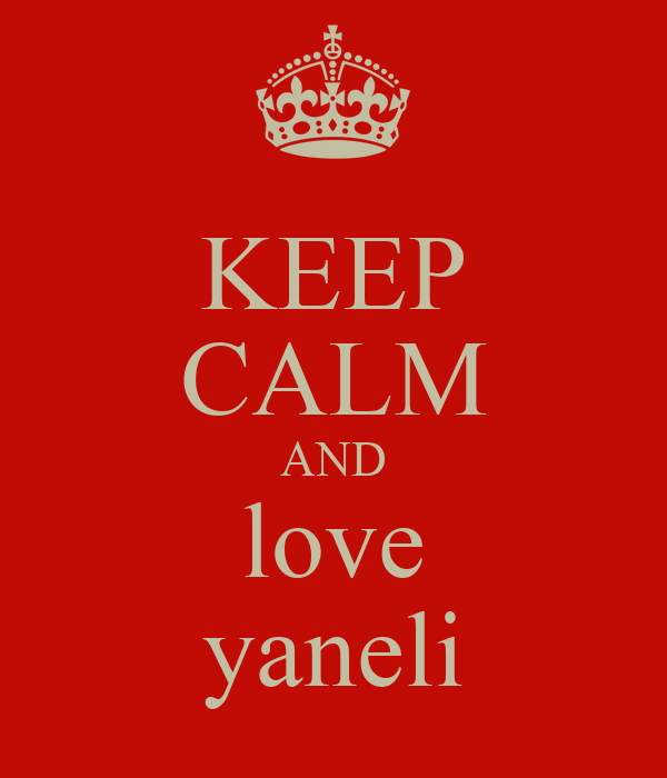 KEEP CALM AND love yaneli