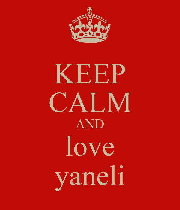 KEEP CALM AND love yaneli