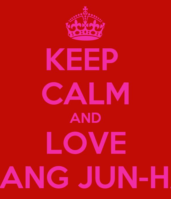 KEEP  CALM AND LOVE YANG JUN-HA