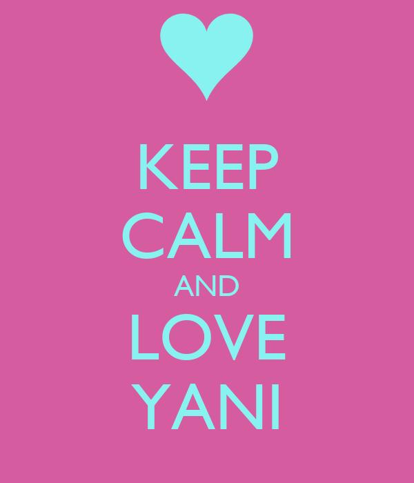 KEEP CALM AND LOVE YANI