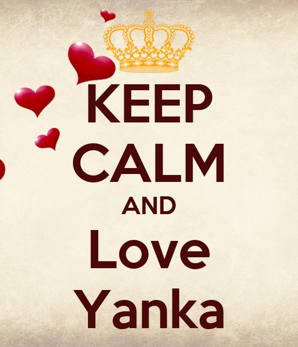 KEEP CALM AND Love Yanka