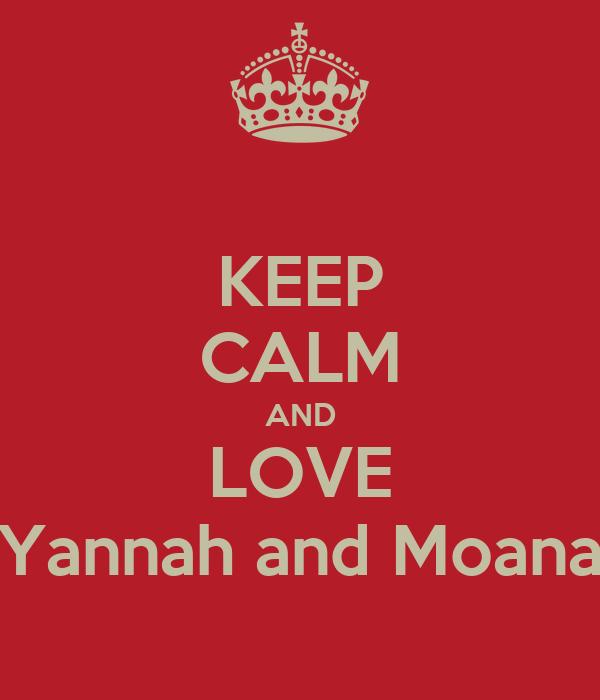 KEEP CALM AND LOVE Yannah and Moana