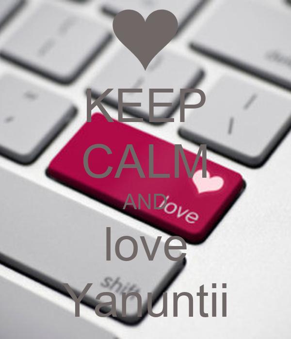 KEEP CALM AND love Yanuntii