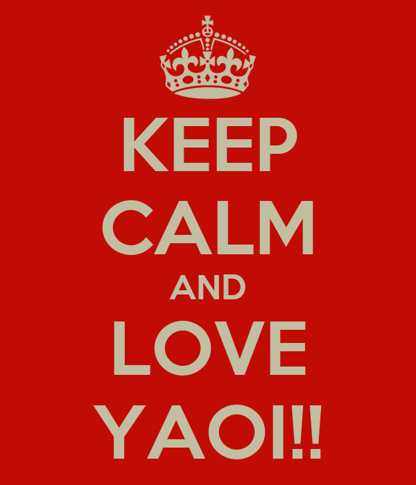 KEEP CALM AND LOVE YAOI!!