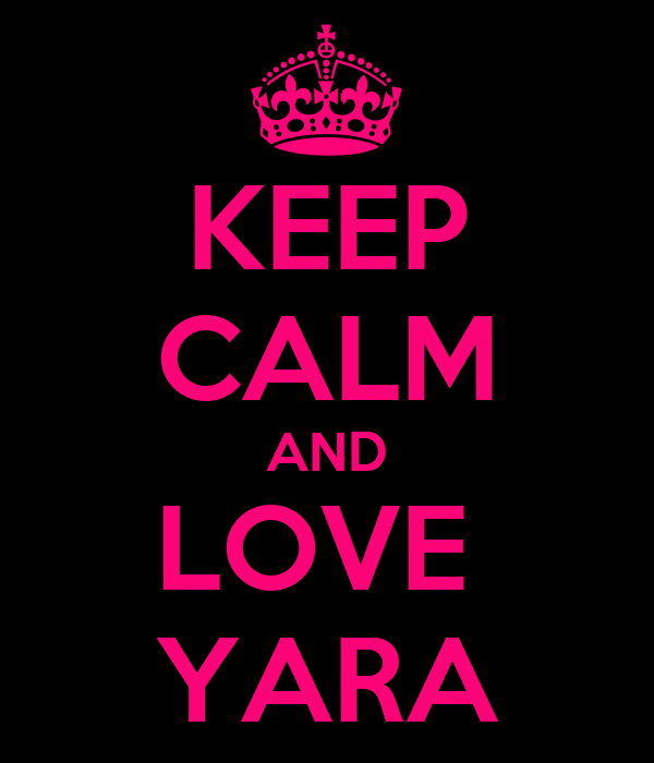 KEEP CALM AND LOVE  YARA