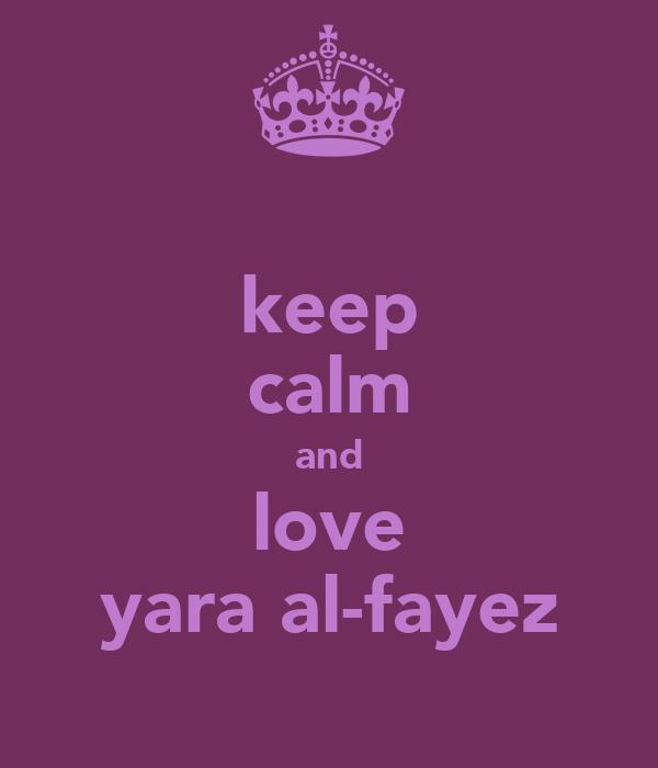 keep calm and love yara al-fayez