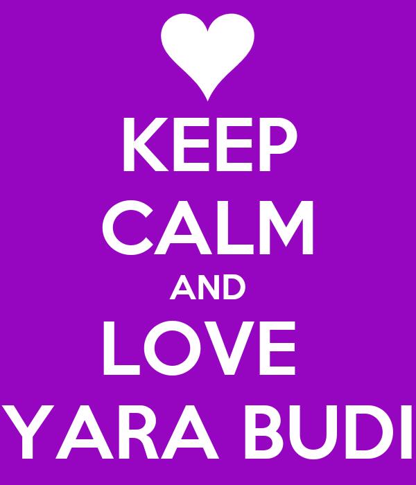 KEEP CALM AND LOVE  YARA BUDI