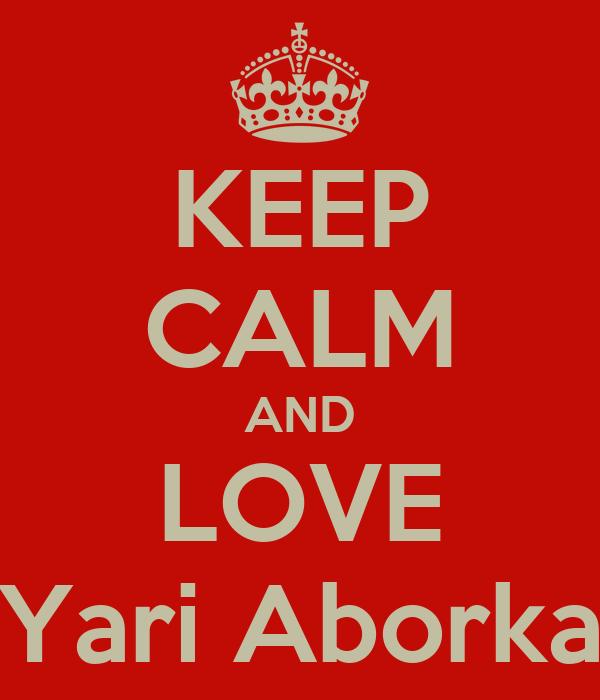 KEEP CALM AND LOVE Yari Aborka