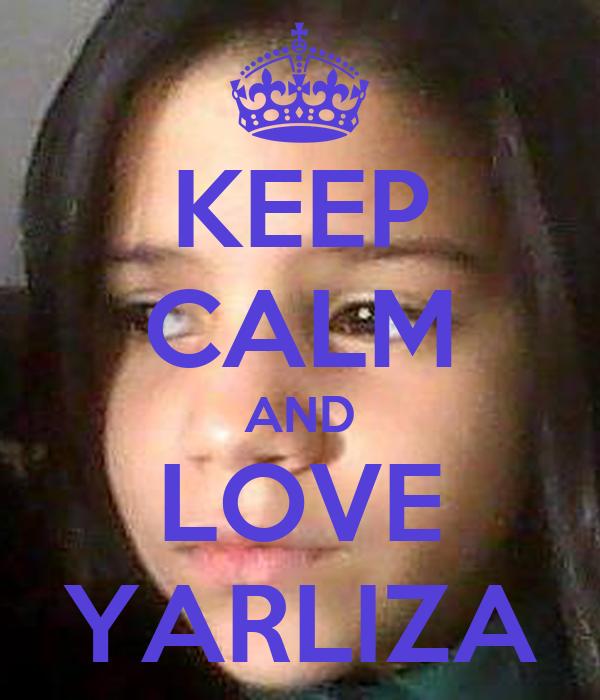 KEEP CALM AND LOVE YARLIZA