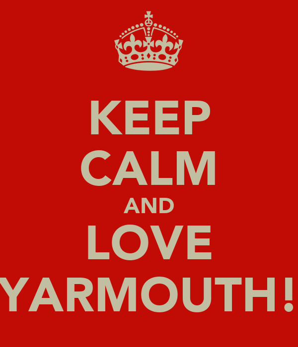 KEEP CALM AND LOVE YARMOUTH!