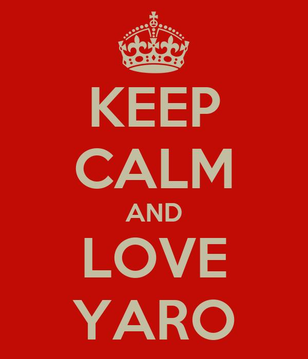 KEEP CALM AND LOVE YARO
