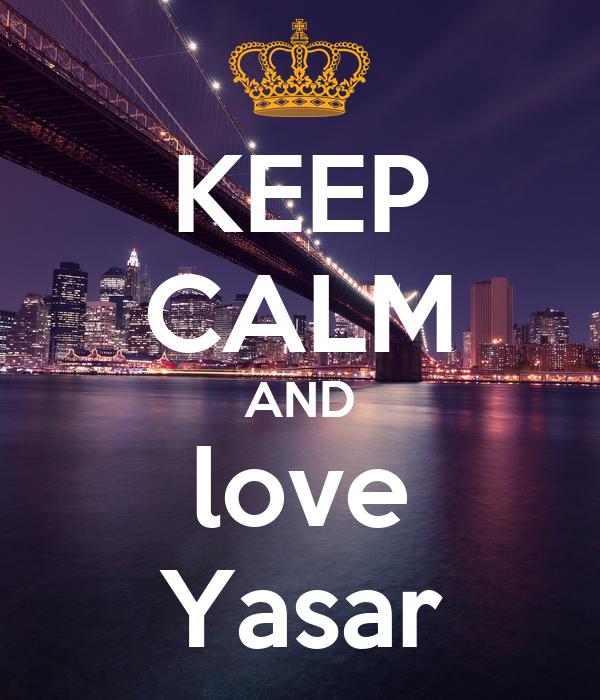 KEEP CALM AND love Yasar