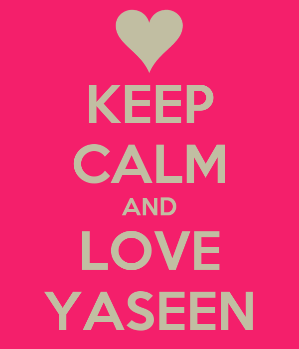 KEEP CALM AND LOVE YASEEN