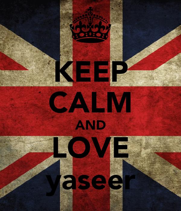KEEP CALM AND LOVE yaseer