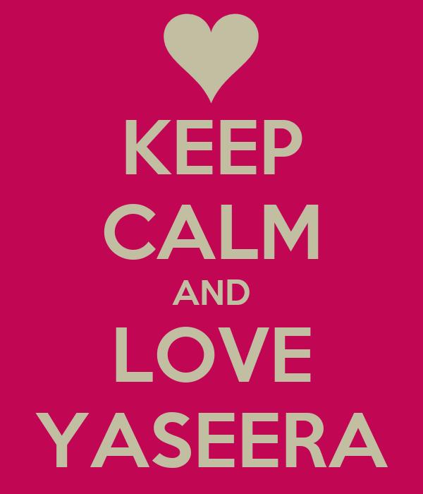 KEEP CALM AND LOVE YASEERA