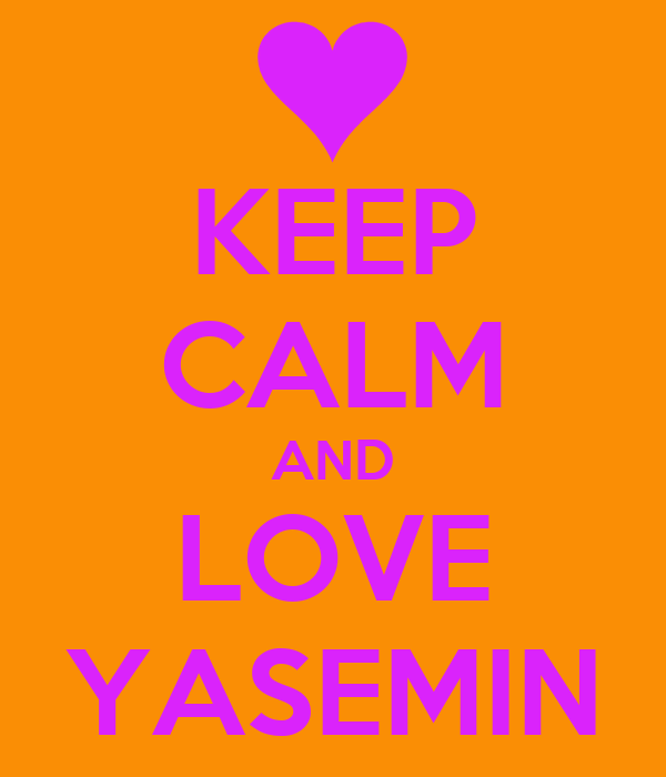 KEEP CALM AND LOVE YASEMIN
