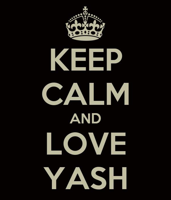 KEEP CALM AND LOVE YASH