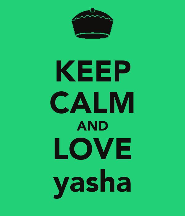 KEEP CALM AND LOVE yasha