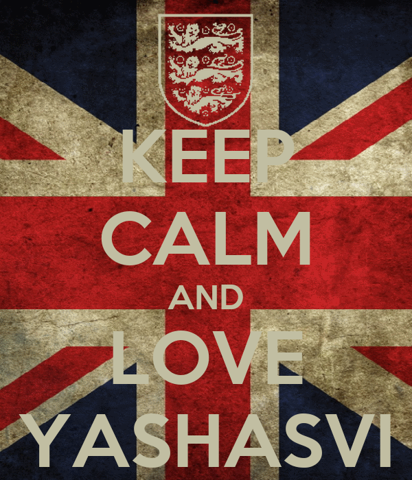 KEEP CALM AND LOVE YASHASVI