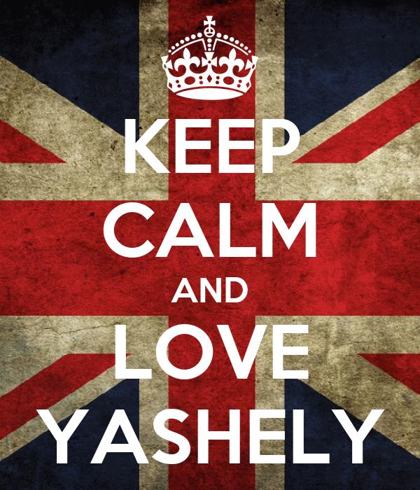 KEEP CALM AND LOVE YASHELY