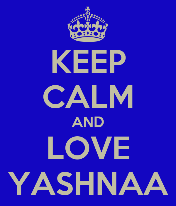 KEEP CALM AND LOVE YASHNAA