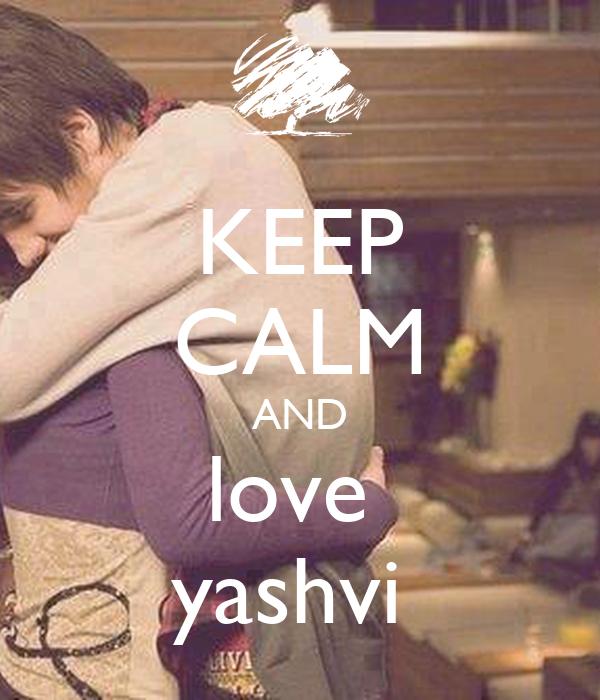 KEEP CALM AND love  yashvi