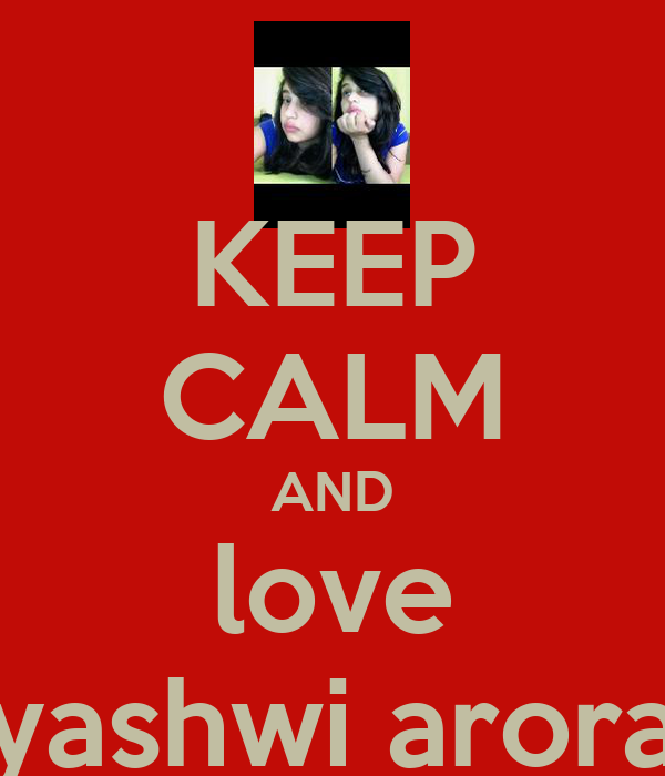 KEEP CALM AND love yashwi arora