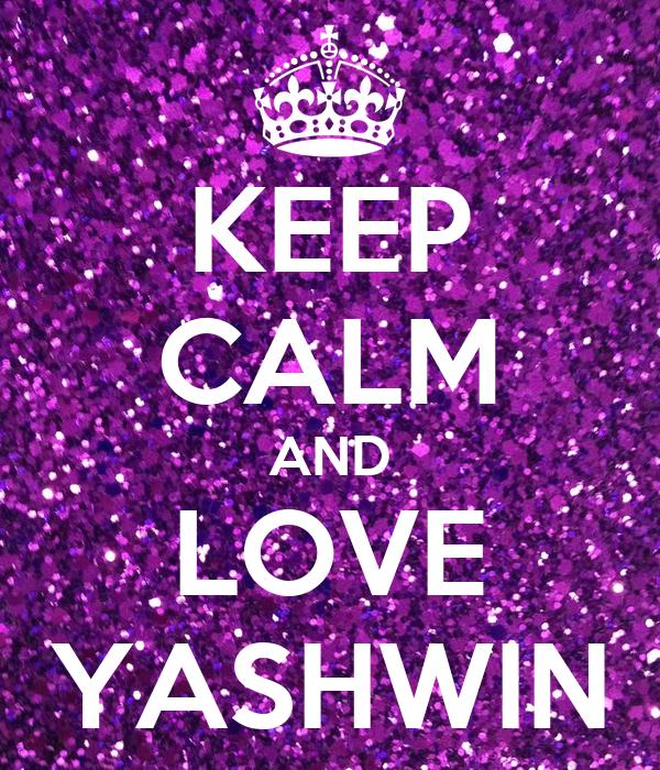 KEEP CALM AND LOVE YASHWIN