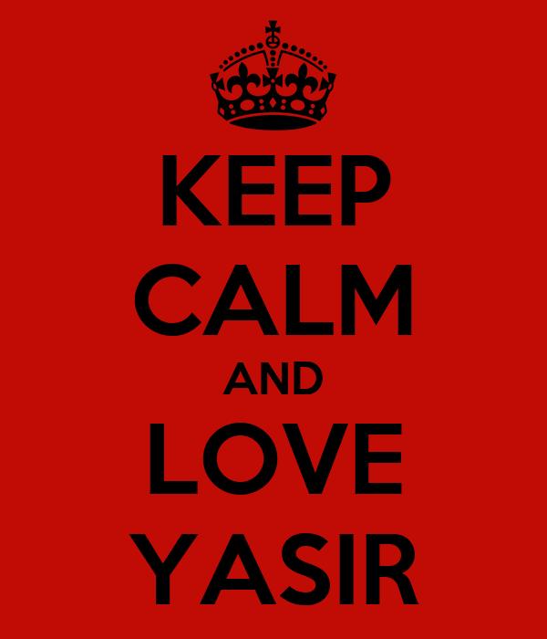 KEEP CALM AND LOVE YASIR