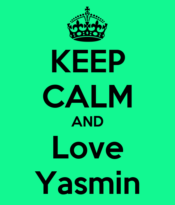 KEEP CALM AND Love Yasmin