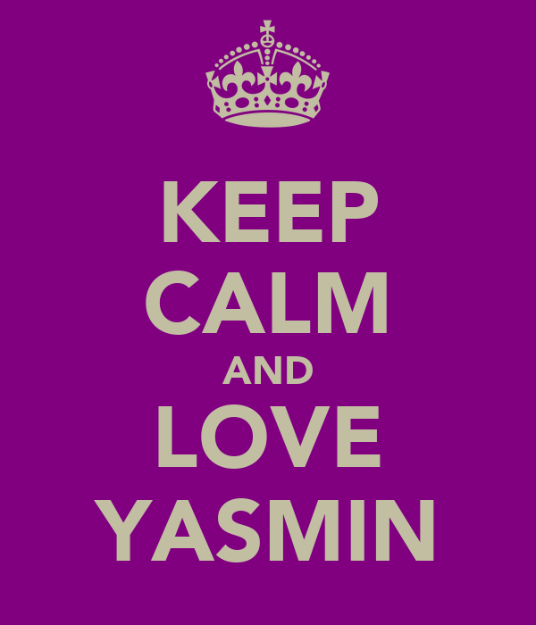 KEEP CALM AND LOVE YASMIN