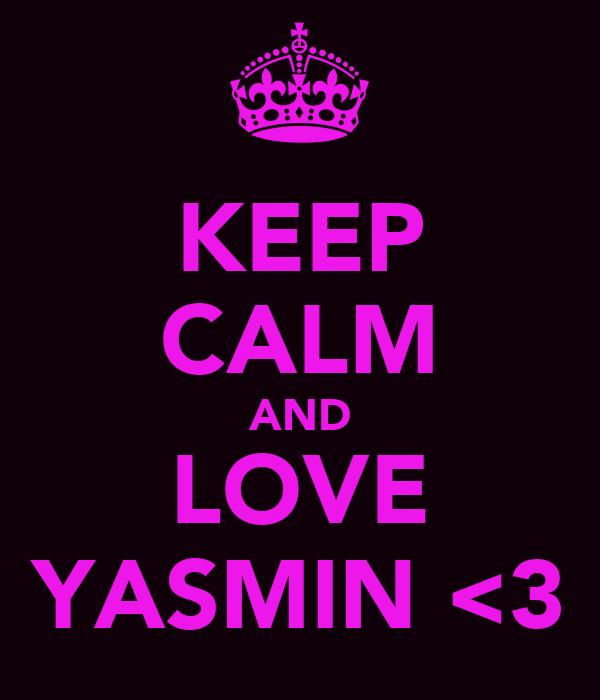 KEEP CALM AND LOVE YASMIN <3
