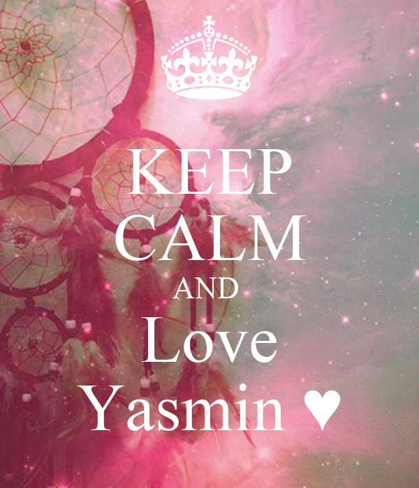 KEEP CALM AND  Love Yasmin ♥