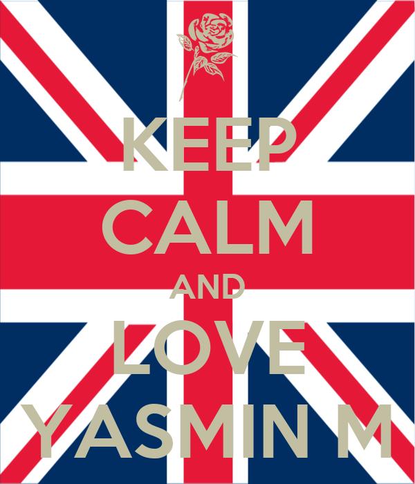 KEEP CALM AND LOVE YASMIN M