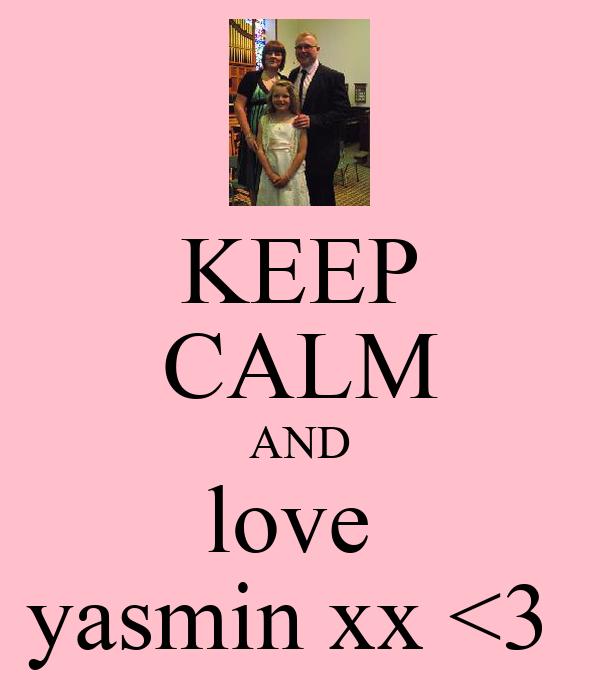 KEEP CALM AND love  yasmin xx <3