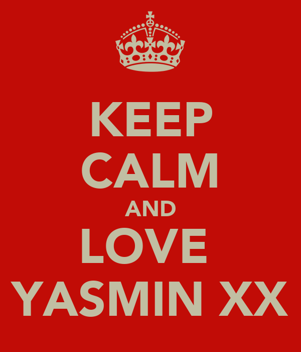 KEEP CALM AND LOVE  YASMIN XX