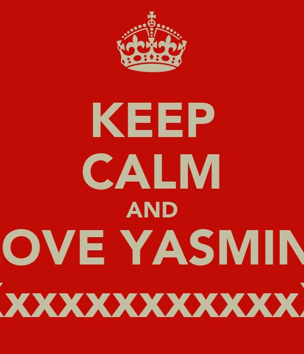 KEEP CALM AND LOVE YASMIN  XxxxxxxxxxxxX