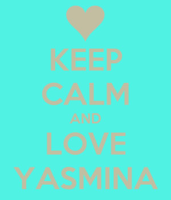 KEEP CALM AND LOVE YASMINA