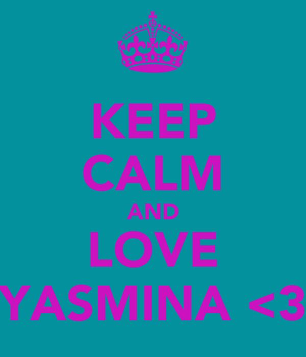 KEEP CALM AND LOVE YASMINA <3