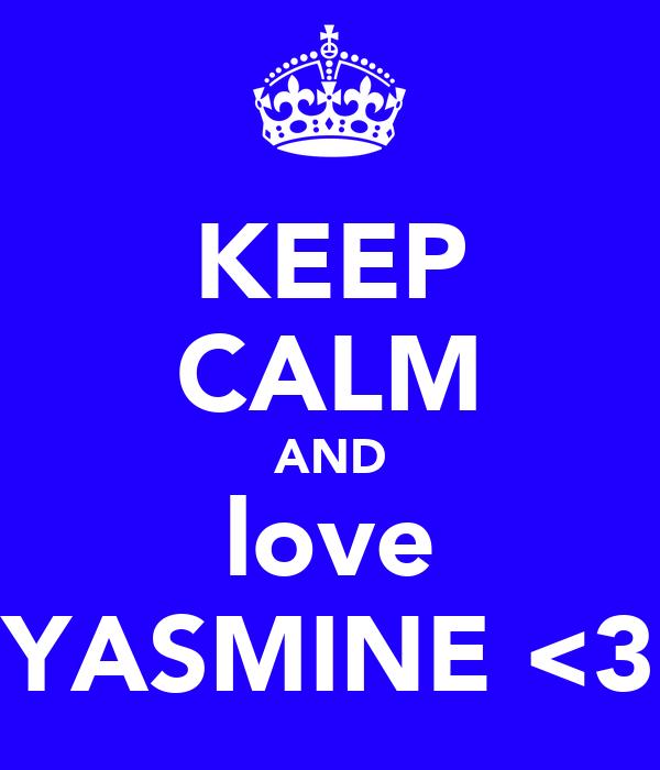 KEEP CALM AND love YASMINE <3