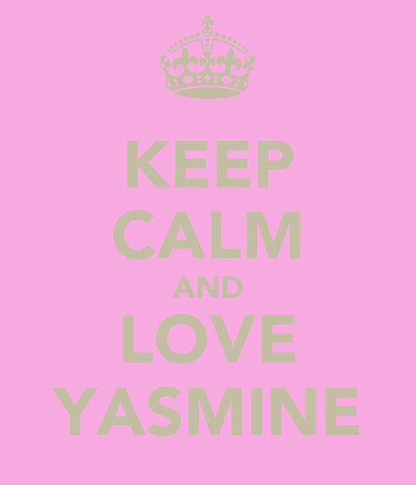 KEEP CALM AND LOVE YASMINE