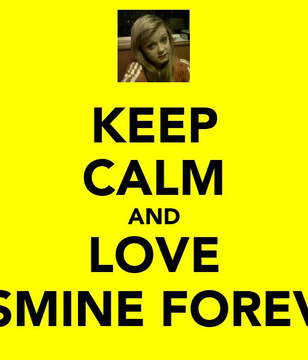 KEEP CALM AND LOVE YASMINE FOREVER