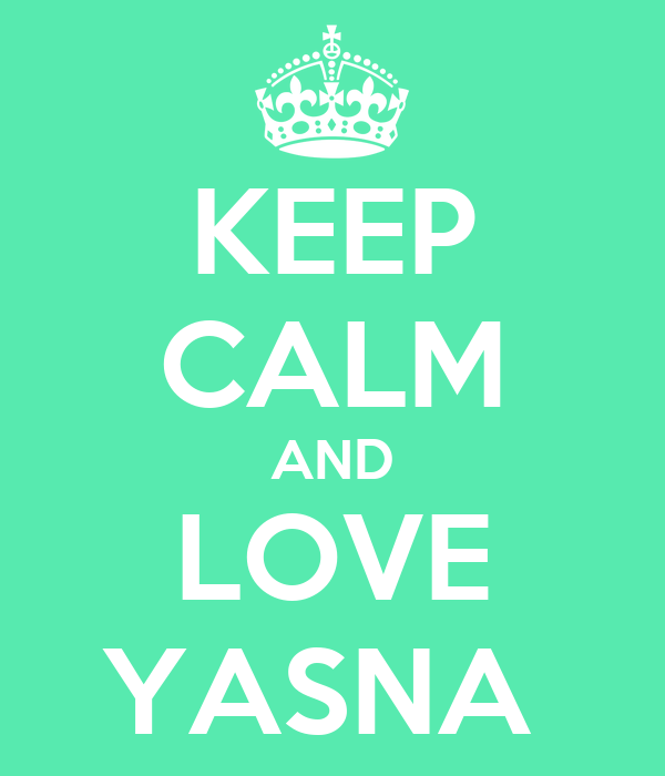 KEEP CALM AND LOVE YASNA