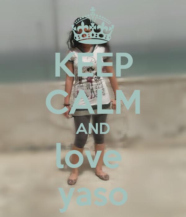 KEEP CALM AND love  yaso