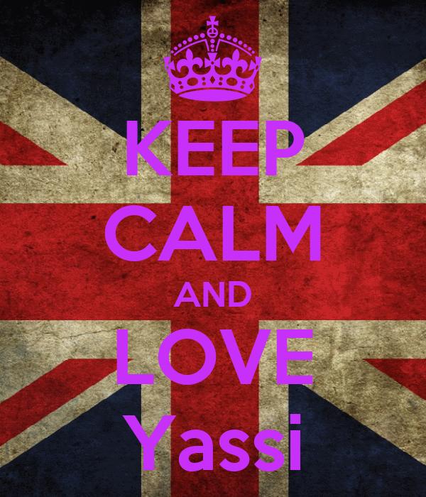 KEEP CALM AND LOVE Yassi