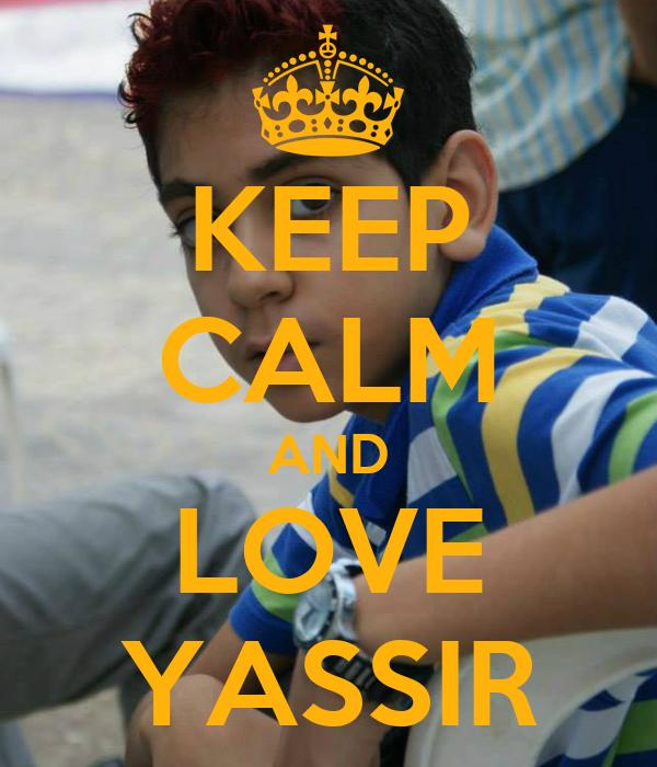 KEEP CALM AND LOVE YASSIR