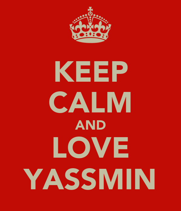 KEEP CALM AND LOVE YASSMIN