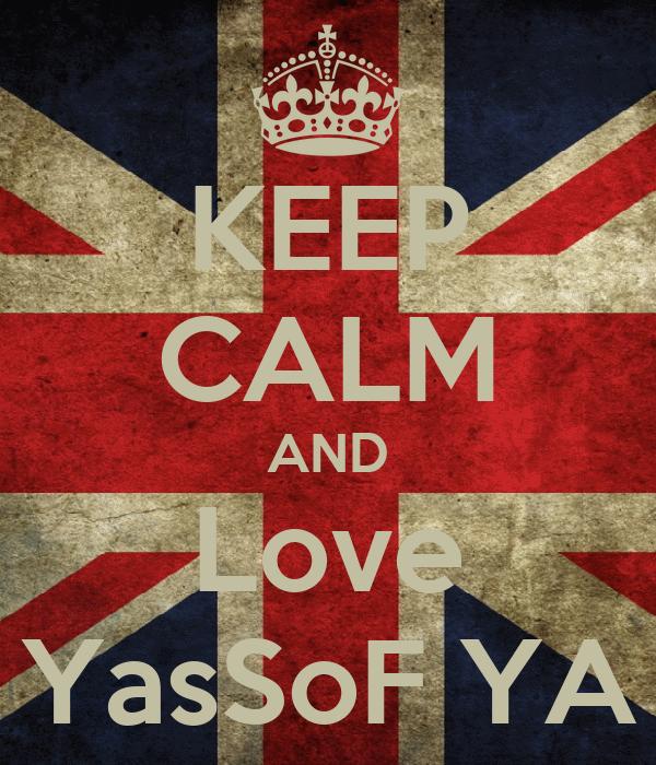 KEEP CALM AND Love YasSoF YA